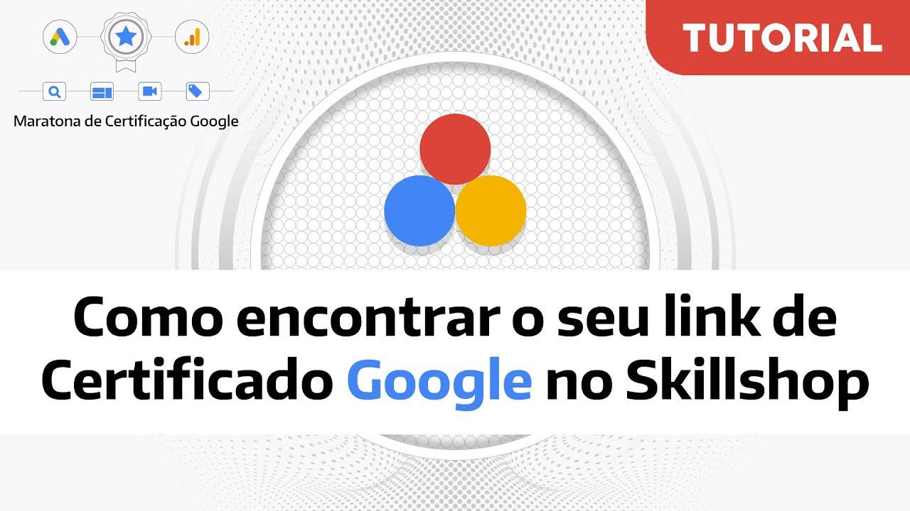 TUTORIAL: Como encontrar o seu link de Certificado Google no Skillshop