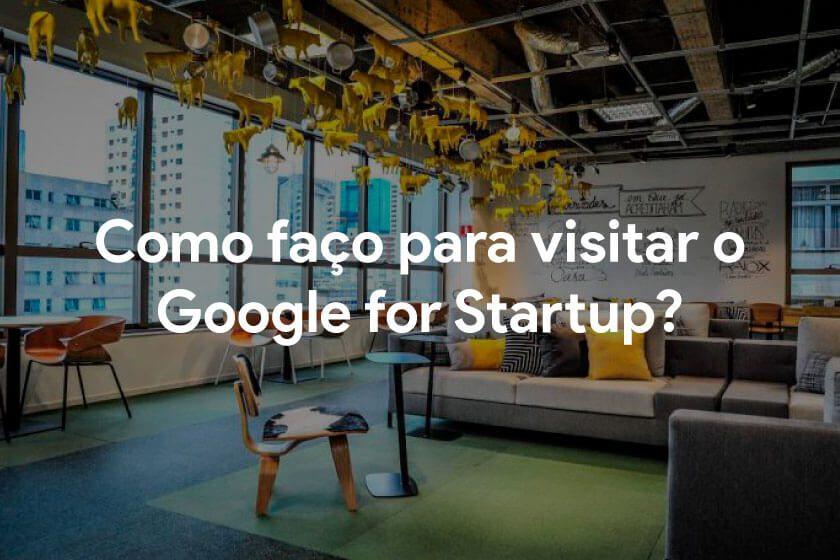 Esta imagem traz o texto Como faço para visitar o Google for Startup ao fundo da imagem tem uma sala com várias cadeiras e sofás do campus.