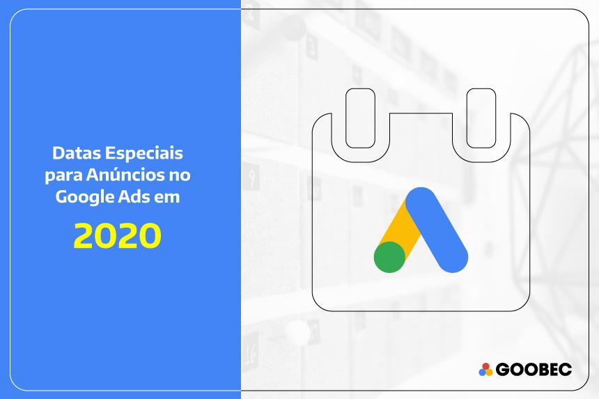 banner com o fundo branco e detalhes em azul com o datas especiais para anúncios no Google Ads em 2020 com o logo da Goobec.