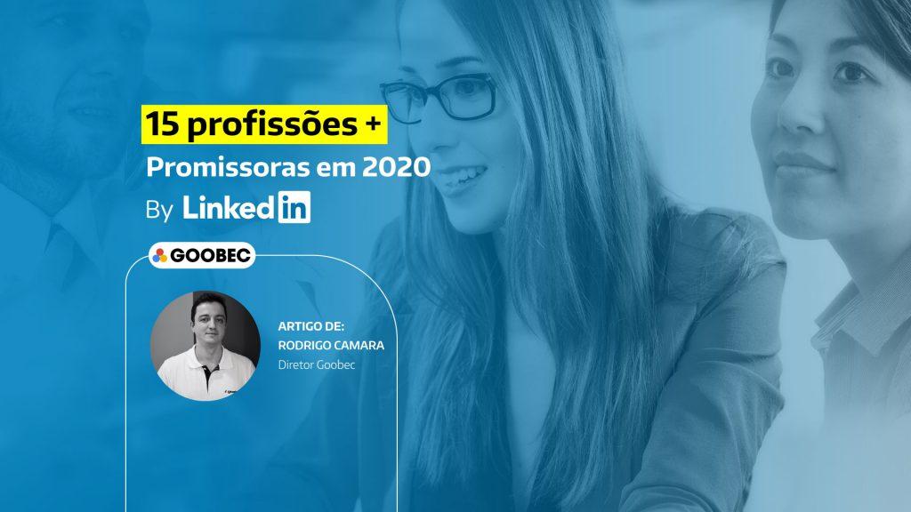 15 profissões mais promissoras em 2020,  segundo o LinkedIn.  banner traz também a foto de duas mulheres e do Rodrigo Camara, diretor da Goobec.