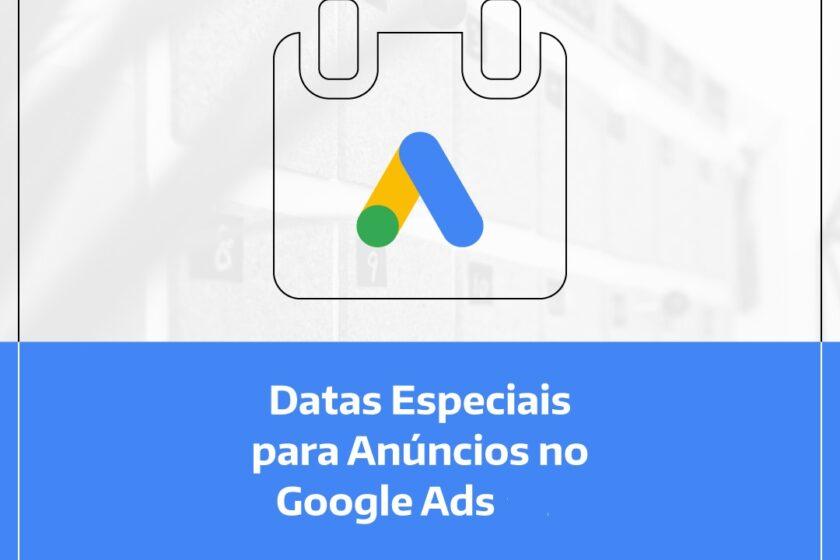 datas importantes para Google Ads e FaceAds