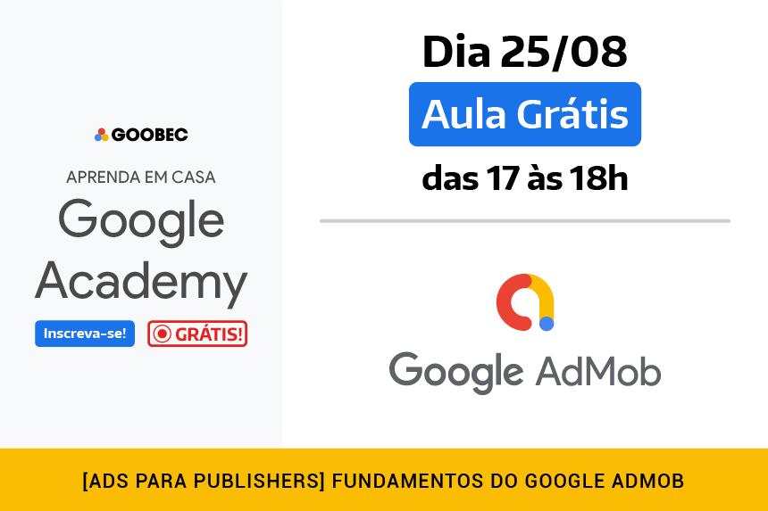 Conheça a AdMobdo Google. Vai ter aula gratis no Google Academy dia 25 de agosto